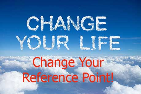 Simple and effective way to enhance your life - change your reference point